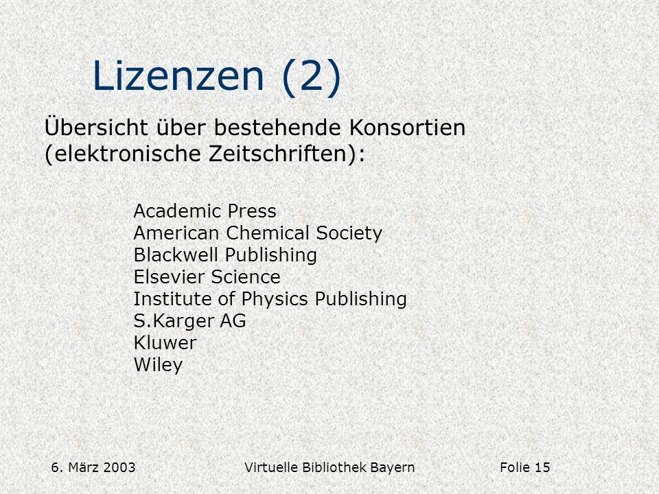 6. März 2003Virtuelle Bibliothek Bayern Lizenzen (2) Übersicht über bestehende Konsortien (elektronische Zeitschriften): Academic Press American Chemi