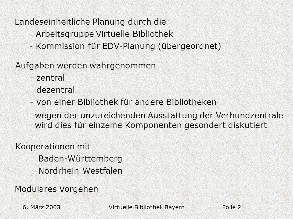 6. März 2003Virtuelle Bibliothek Bayern Landeseinheitliche Planung durch die - Arbeitsgruppe Virtuelle Bibliothek - Kommission für EDV-Planung (überge