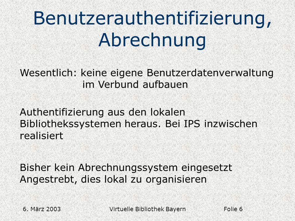 6. März 2003Virtuelle Bibliothek Bayern Benutzerauthentifizierung, Abrechnung Wesentlich: keine eigene Benutzerdatenverwaltung im Verbund aufbauen Aut