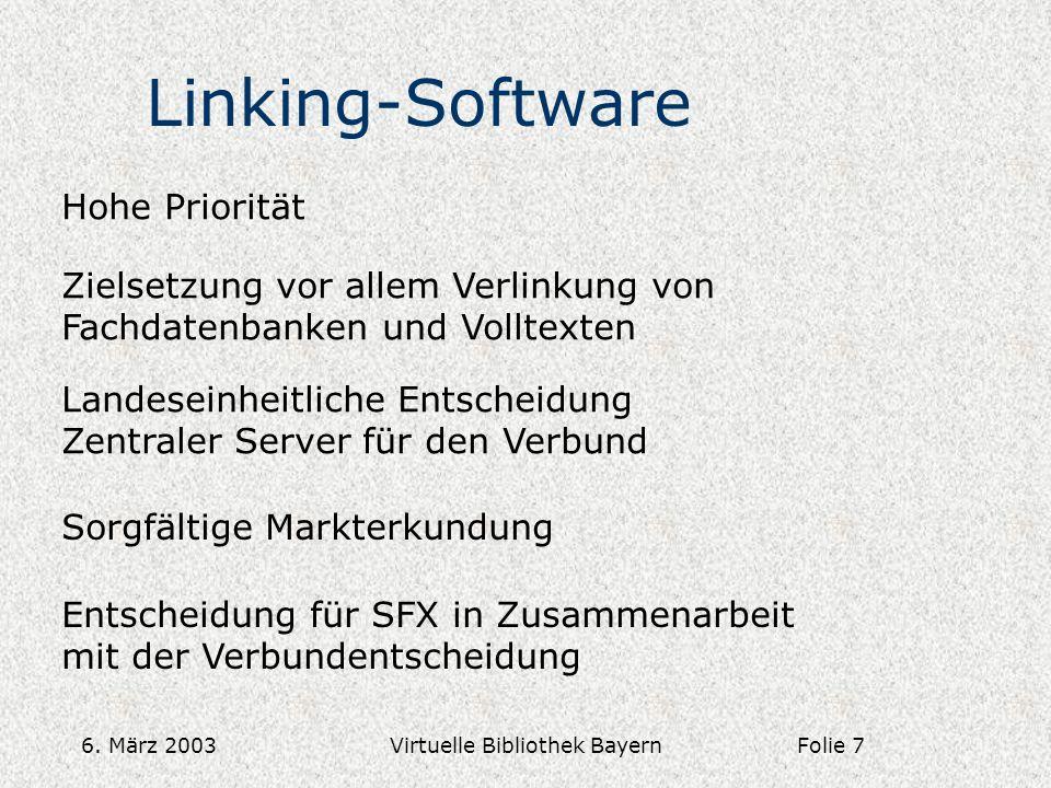 6. März 2003Virtuelle Bibliothek Bayern Linking-Software Hohe Priorität Zielsetzung vor allem Verlinkung von Fachdatenbanken und Volltexten Landeseinh
