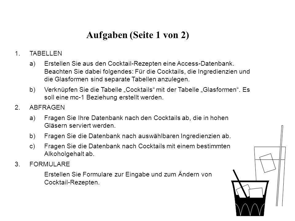 Aufgaben (Seite 1 von 2) 1.TABELLEN a)Erstellen Sie aus den Cocktail-Rezepten eine Access-Datenbank.