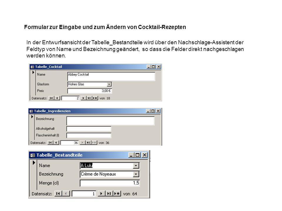 Formular zur Eingabe und zum Ändern von Cocktail-Rezepten In der Entwurfsansicht der Tabelle_Bestandteile wird über den Nachschlage-Assistent der Feldtyp von Name und Bezeichnung geändert, so dass die Felder direkt nachgeschlagen werden können.