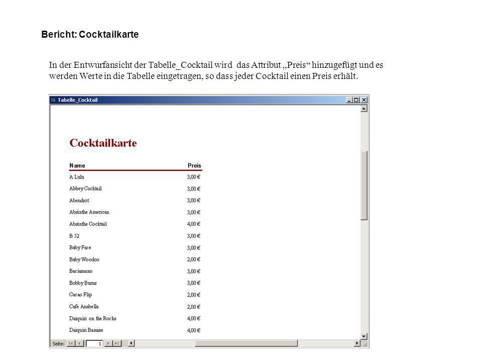Bericht: Cocktailkarte In der Entwurfansicht der Tabelle_Cocktail wird das Attribut Preis hinzugefügt und es werden Werte in die Tabelle eingetragen, so dass jeder Cocktail einen Preis erhält.