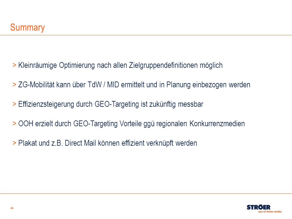 44 > Kleinräumige Optimierung nach allen Zielgruppendefinitionen möglich > ZG-Mobilität kann über TdW / MID ermittelt und in Planung einbezogen werden
