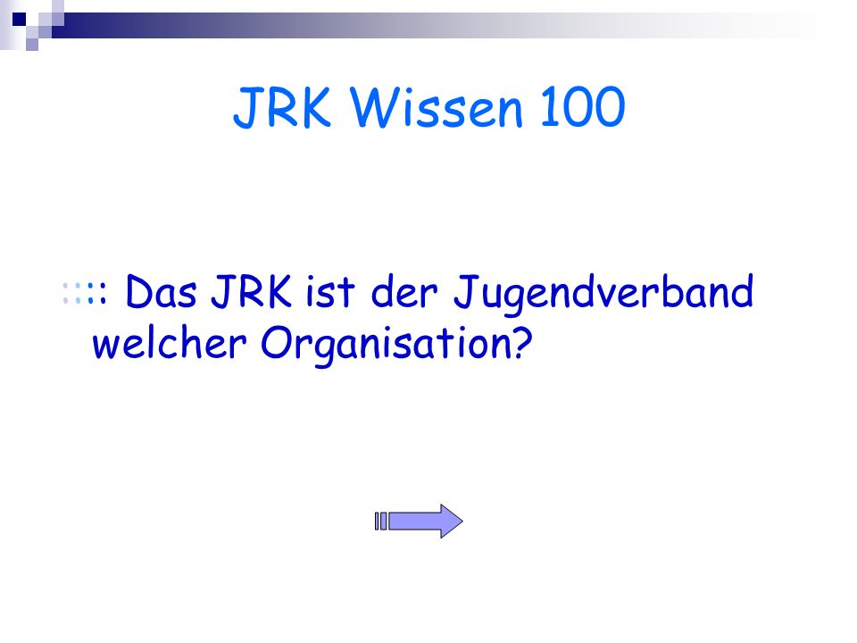 JRK Wissen 100 :::: Das JRK ist der Jugendverband welcher Organisation?