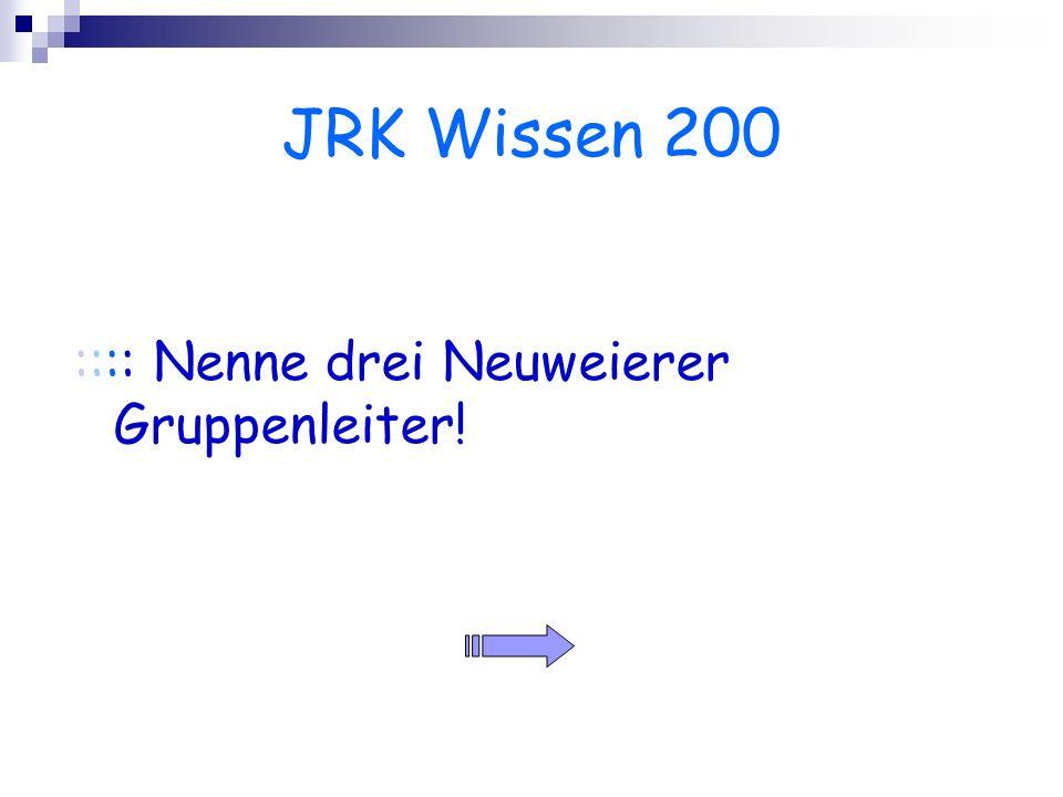 JRK Wissen 200 :::: Nenne drei Neuweierer Gruppenleiter!