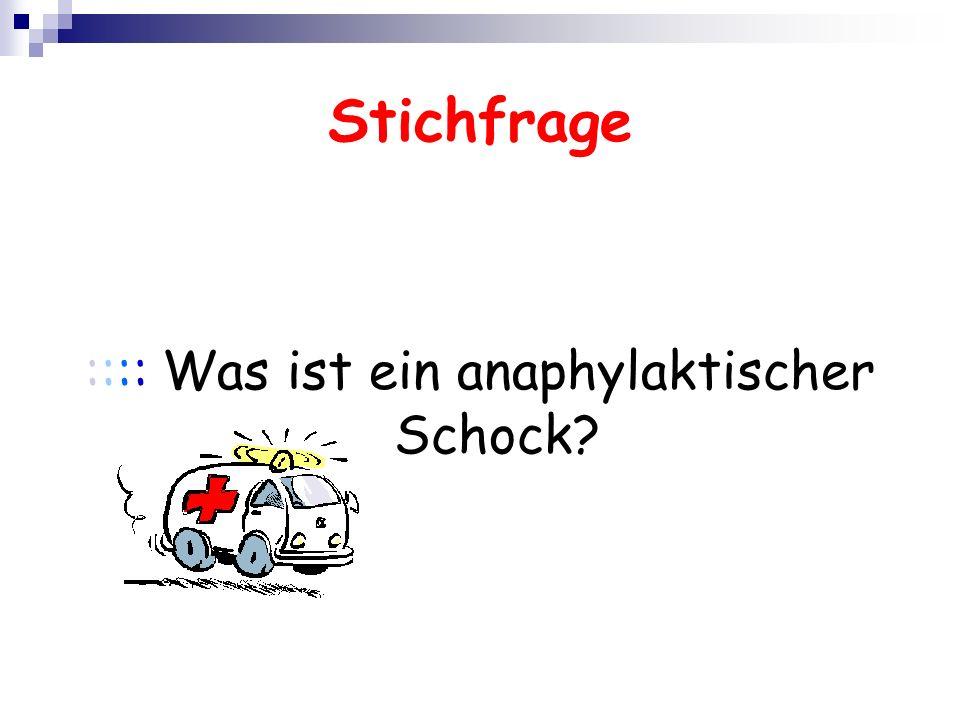 Stichfrage :::: Was ist ein anaphylaktischer Schock?