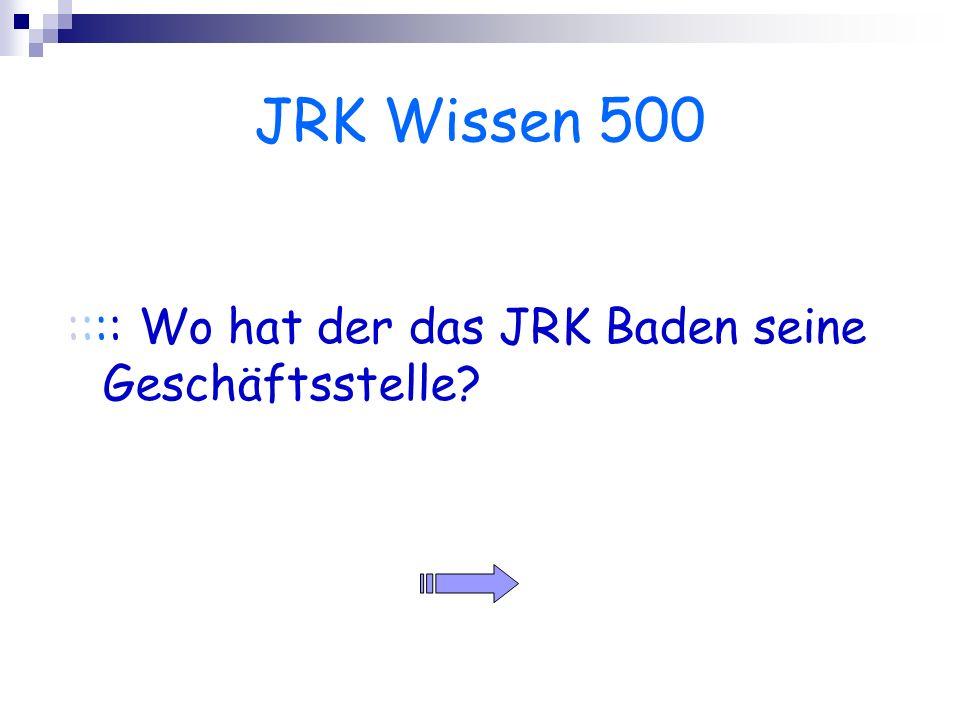 JRK Wissen 500 :::: Wo hat der das JRK Baden seine Geschäftsstelle?