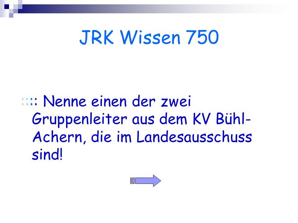JRK Wissen 750 :::: Nenne einen der zwei Gruppenleiter aus dem KV Bühl- Achern, die im Landesausschuss sind!
