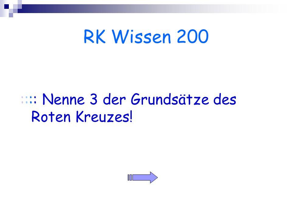 RK Wissen 200 :::: Nenne 3 der Grundsätze des Roten Kreuzes!