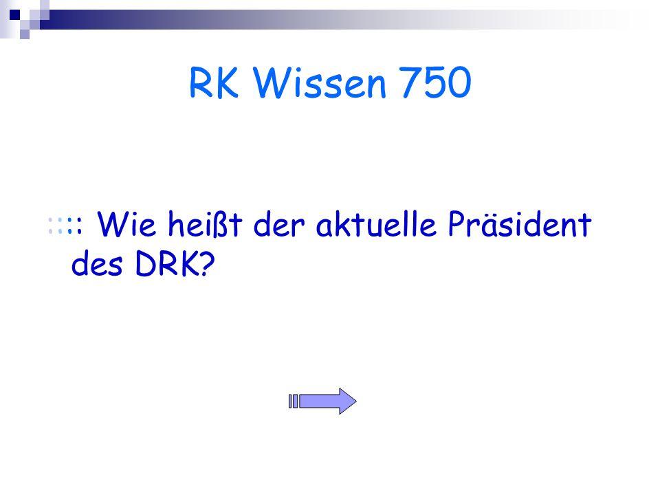 RK Wissen 750 :::: Wie heißt der aktuelle Präsident des DRK?