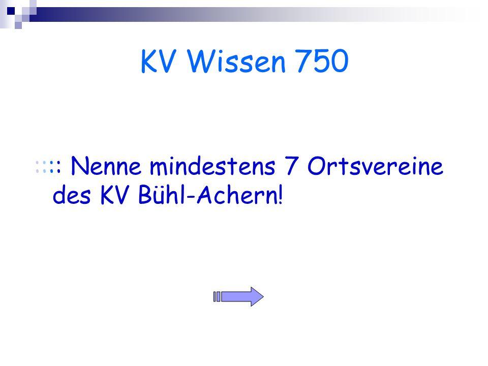 KV Wissen 750 :::: Nenne mindestens 7 Ortsvereine des KV Bühl-Achern!