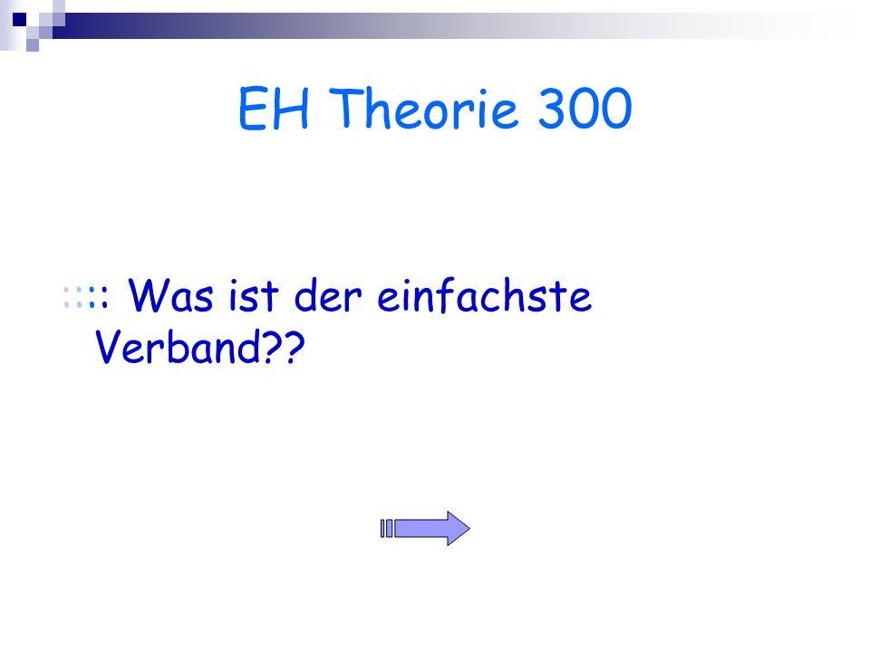 EH Theorie 300 :::: Was ist der einfachste Verband??