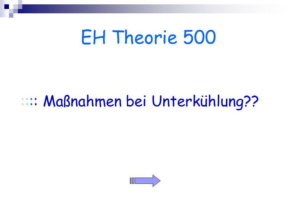 EH Theorie 500 :::: Maßnahmen bei Unterkühlung??