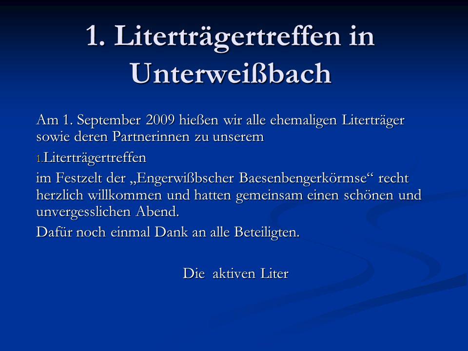 1. Literträgertreffen in Unterweißbach Am 1. September 2009 hießen wir alle ehemaligen Literträger sowie deren Partnerinnen zu unserem 1. Literträgert