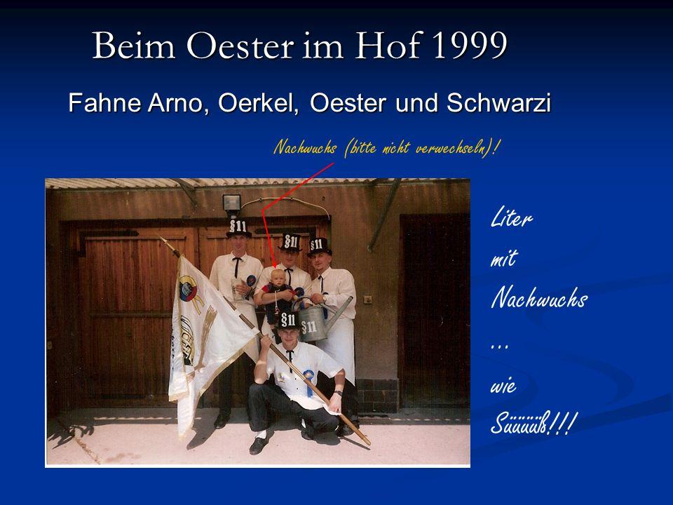 Beim Oester im Hof 1999 Liter mit Nachwuchs... wie Süüüüß!!! Nachwuchs (bitte nicht verwechseln)! Fahne Arno, Oerkel, Oester und Schwarzi