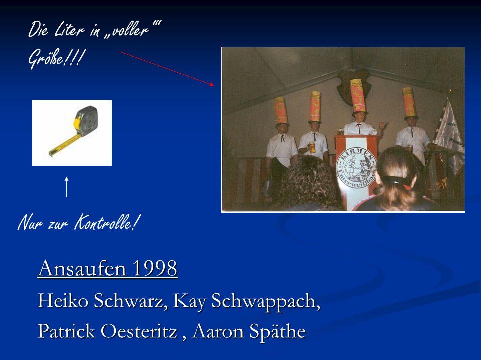 Ansaufen 1998 Heiko Schwarz, Kay Schwappach, Patrick Oesteritz, Aaron Späthe Die Liter in voller Größe!!! Nur zur Kontrolle!