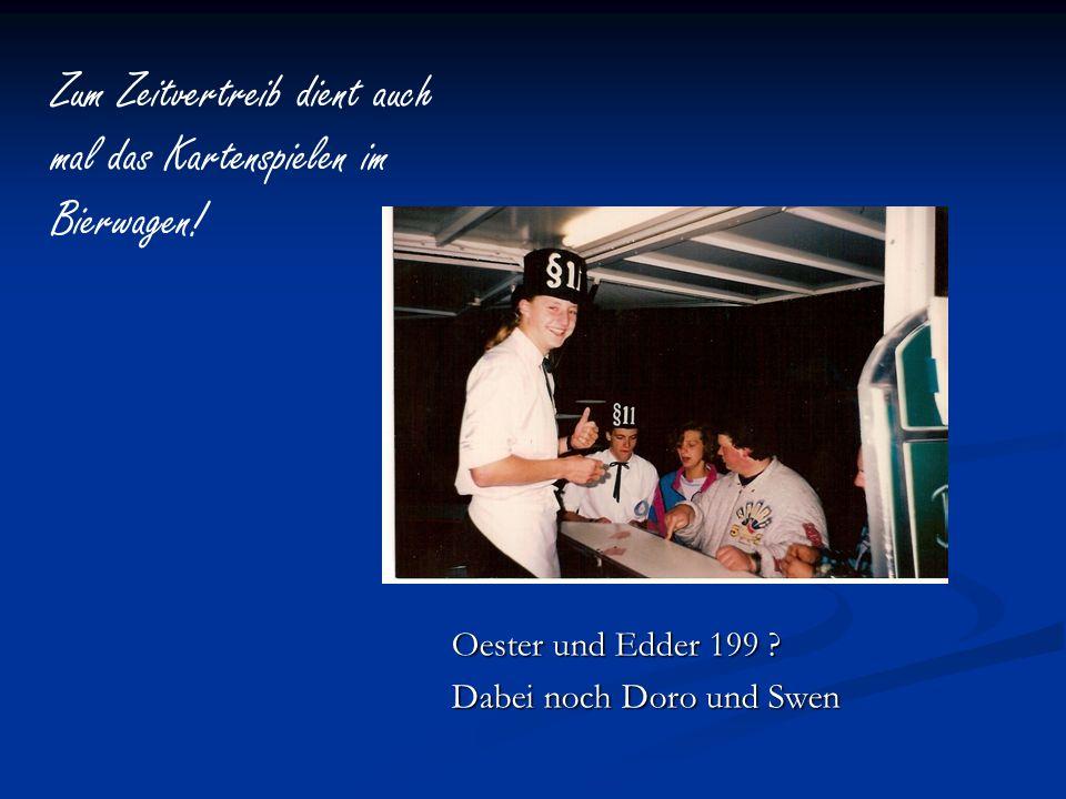 Oester und Edder 199 ? Dabei noch Doro und Swen Zum Zeitvertreib dient auch mal das Kartenspielen im Bierwagen!