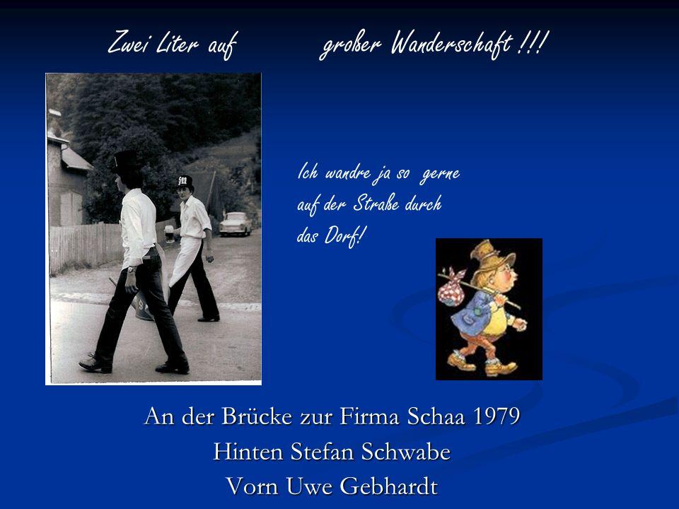 An der Brücke zur Firma Schaa 1979 Hinten Stefan Schwabe Vorn Uwe Gebhardt Zwei Liter auf großer Wanderschaft !!! Ich wandre ja so gerne auf der Straß