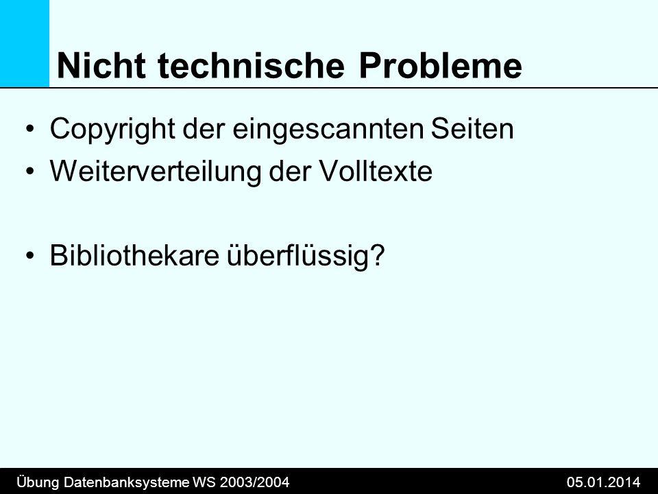 Übung Datenbanksysteme WS 2003/200405.01.2014 Nicht technische Probleme Copyright der eingescannten Seiten Weiterverteilung der Volltexte Bibliothekar