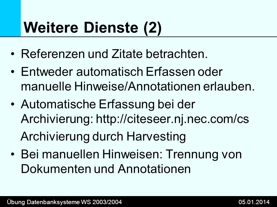 Übung Datenbanksysteme WS 2003/200405.01.2014 Weitere Dienste (2) Referenzen und Zitate betrachten. Entweder automatisch Erfassen oder manuelle Hinwei