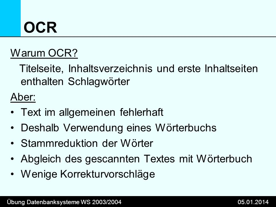 Übung Datenbanksysteme WS 2003/200405.01.2014 OCR Warum OCR? Titelseite, Inhaltsverzeichnis und erste Inhaltseiten enthalten Schlagwörter Aber: Text i