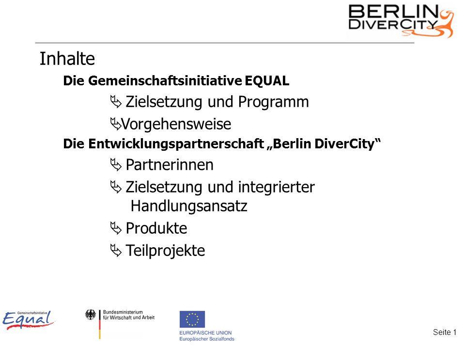 Inhalte Die Gemeinschaftsinitiative EQUAL Zielsetzung und Programm Vorgehensweise Die Entwicklungspartnerschaft Berlin DiverCity Partnerinnen Zielsetzung und integrierter Handlungsansatz Produkte Teilprojekte Seite 1