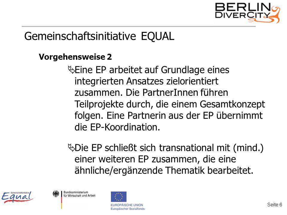 Gemeinschaftsinitiative EQUAL Vorgehensweise 2 Eine EP arbeitet auf Grundlage eines integrierten Ansatzes zielorientiert zusammen.
