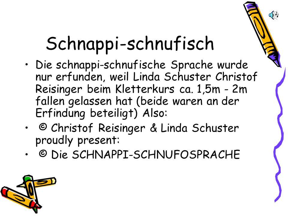 Schnappi-schnufisch in the world 99,9999999…% der Erdbevölkerung spricht lieber Englisch als schnappi-schnufisch. 3 Leute sind schon von Englisch zu s