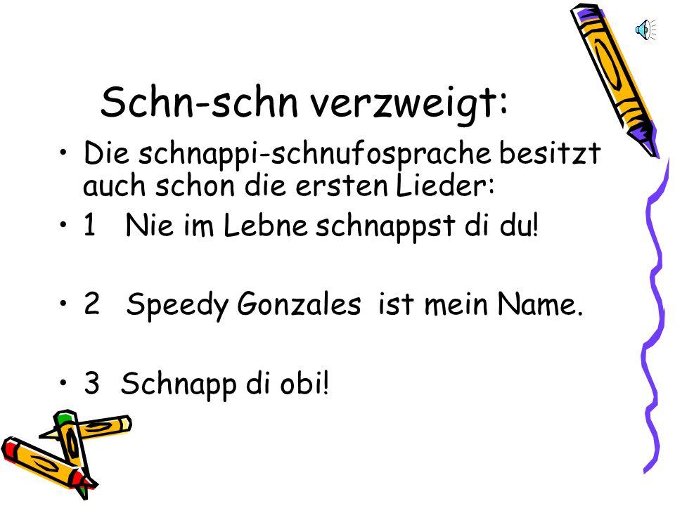Schnappi-schnufisch Die schnappi-schnufische Sprache wurde nur erfunden, weil Linda Schuster Christof Reisinger beim Kletterkurs ca. 1,5m - 2m fallen