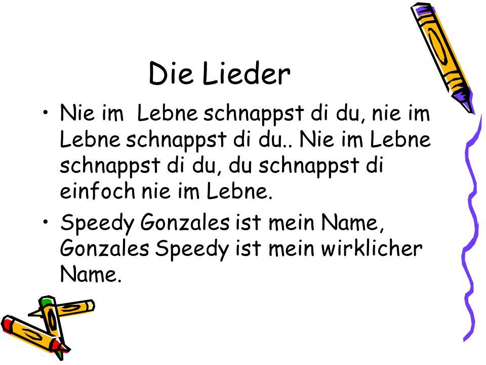 Schn-schn verzweigt: Die schnappi-schnufosprache besitzt auch schon die ersten Lieder: 1Nie im Lebne schnappst di du! 2Speedy Gonzales ist mein Name.