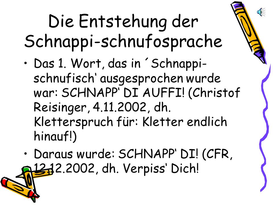 Schn-schn verzweigt: Die schnappi-schnufosprache besitzt auch schon die ersten Lieder: 1Nie im Lebne schnappst di du.