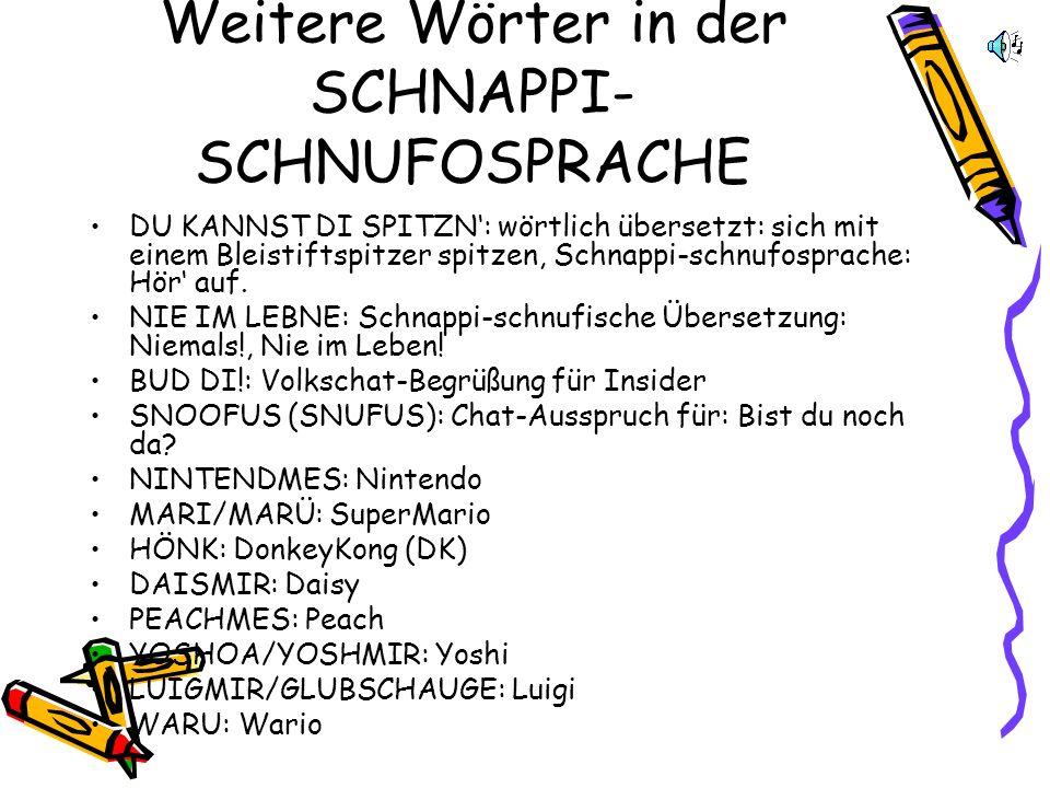 Weitere Wörter in der SCHNAPPI- SCHNUFOSPRACHE MAMPF: Max (Lindas Hase), mampft immer. Name für Max auf Schnappi-schnufisch : MAMPF. FLASCHL: Cafè Wal