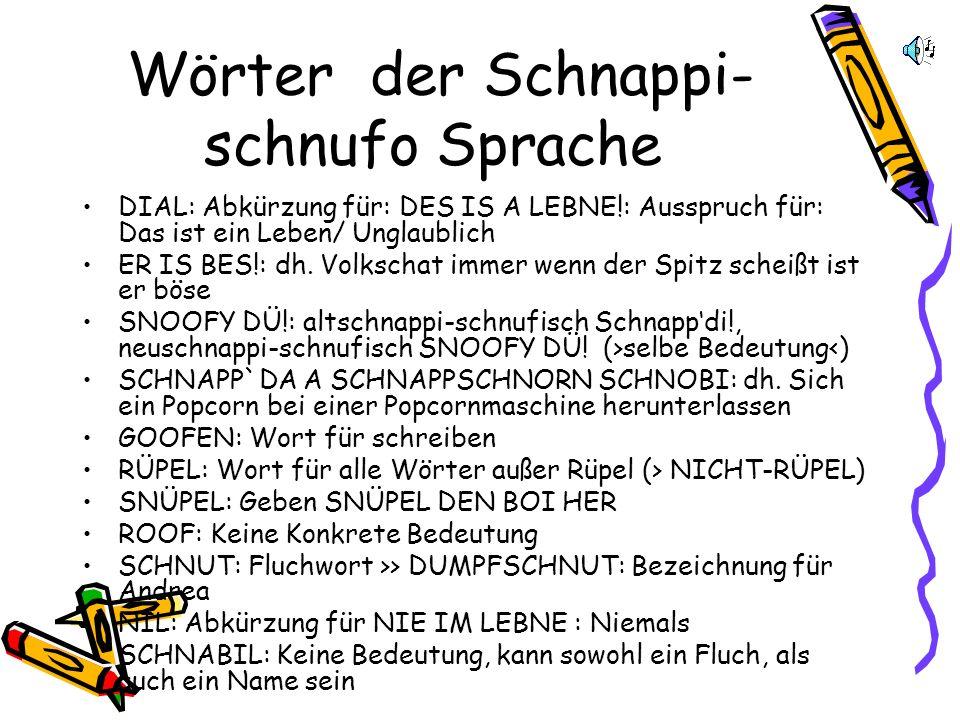 Wörter der Schnappi- schnufo Sprache DIAL: Abkürzung für: DES IS A LEBNE!: Ausspruch für: Das ist ein Leben/ Unglaublich ER IS BES!: dh.