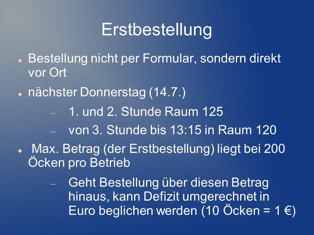 Erstbestellung Bestellung nicht per Formular, sondern direkt vor Ort nächster Donnerstag (14.7.) 1.