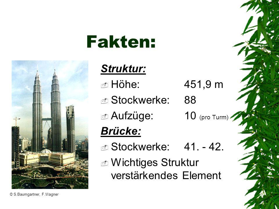 © S.Baumgartner, F.Wagner Fakten: Struktur: Höhe:451,9 m Stockwerke:88 Aufzüge:10 (pro Turm) Brücke: Stockwerke:41. - 42. Wichtiges Struktur verstärke