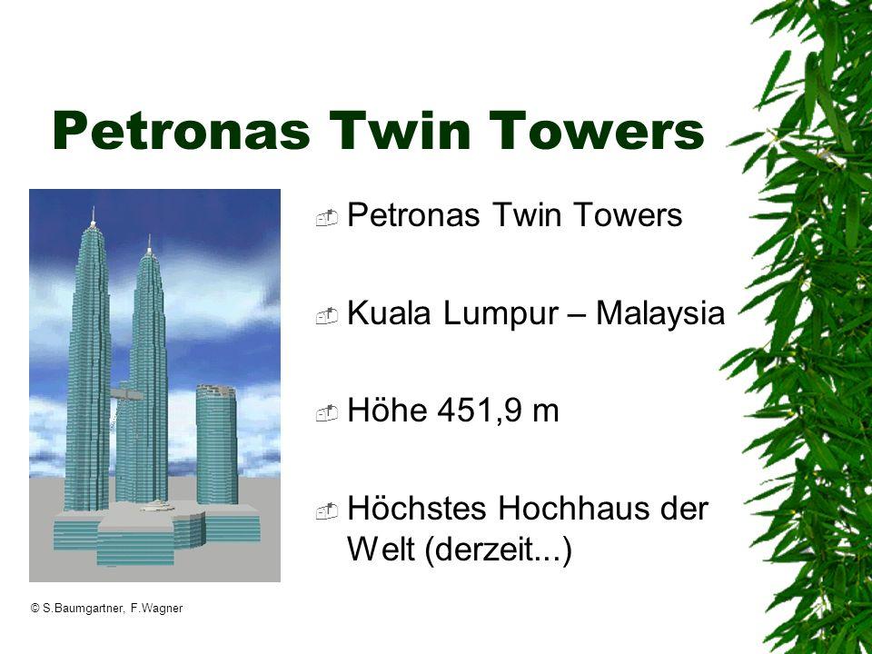 © S.Baumgartner, F.Wagner Petronas Twin Towers Kuala Lumpur – Malaysia Höhe 451,9 m Höchstes Hochhaus der Welt (derzeit...)