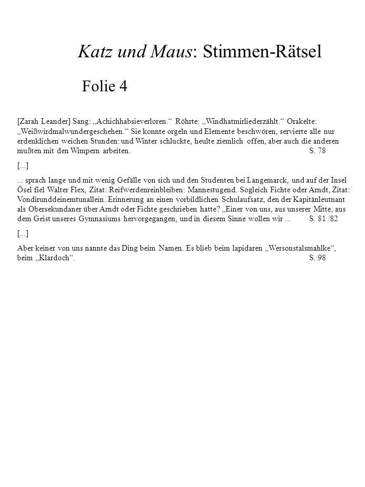 Katz und Maus: Stimmen-Rätsel Folie 4 [Zarah Leander] Sang: Achichhabsieverloren. Röhrte: Windhatmirliederzählt. Orakelte: Weißwirdmalwundergeschehen.