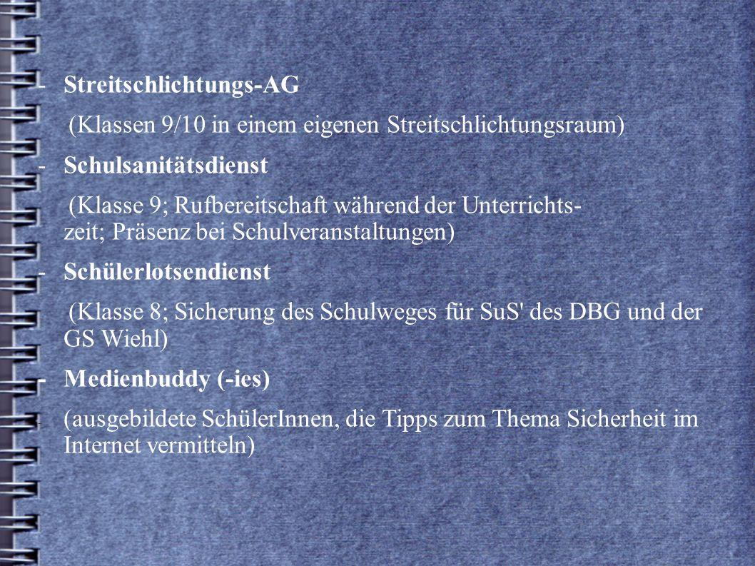 -Streitschlichtungs-AG (Klassen 9/10 in einem eigenen Streitschlichtungsraum) -Schulsanitätsdienst (Klasse 9; Rufbereitschaft während der Unterrichts-