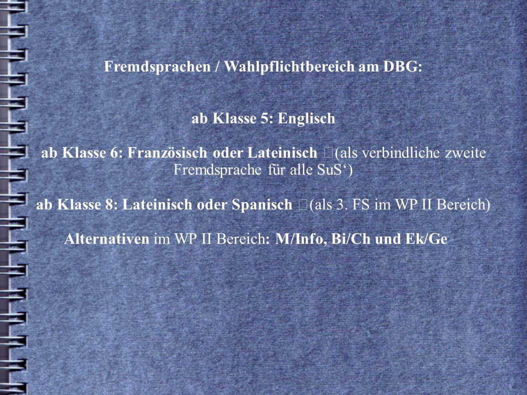 Fremdsprachen / Wahlpflichtbereich am DBG: ab Klasse 5: Englisch ab Klasse 6: Französisch oder Lateinisch (als verbindliche zweite Fremdsprache für al