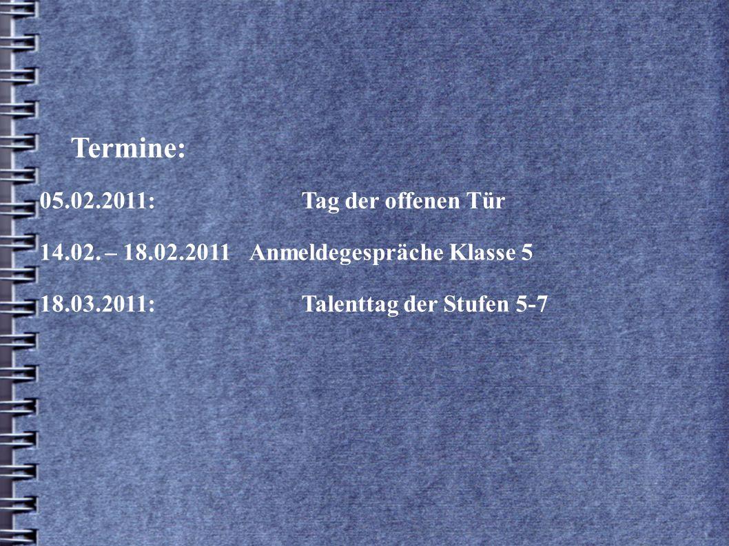 Termine: 05.02.2011:Tag der offenen Tür 14.02. – 18.02.2011Anmeldegespräche Klasse 5 18.03.2011: Talenttag der Stufen 5-7