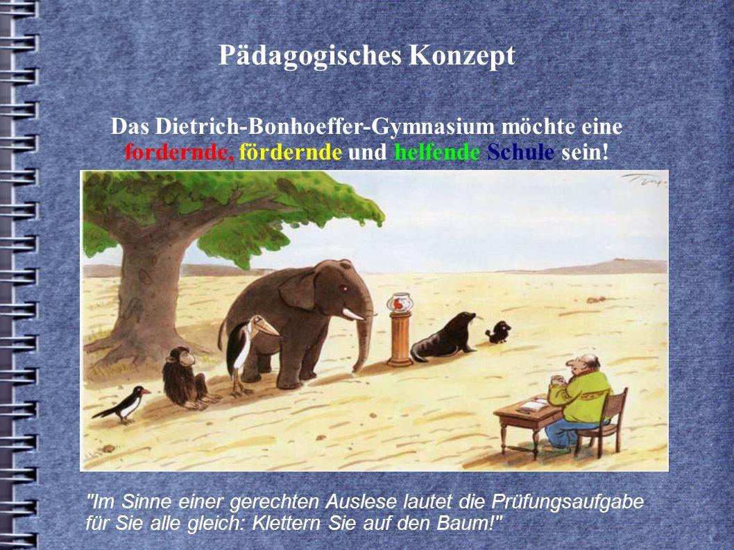 Pädagogisches Konzept Das Dietrich-Bonhoeffer-Gymnasium möchte eine fordernde, fördernde und helfende Schule sein!