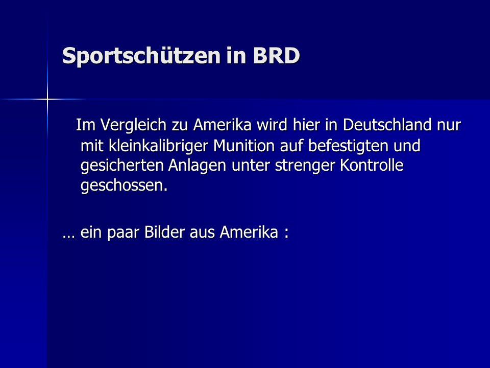 Sportschützen in BRD Im Vergleich zu Amerika wird hier in Deutschland nur mit kleinkalibriger Munition auf befestigten und gesicherten Anlagen unter s