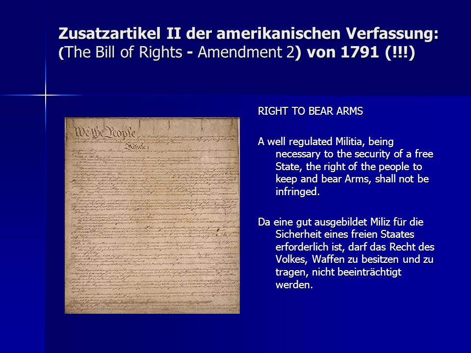 Zusatzartikel II der amerikanischen Verfassung: ( The Bill of Rights - Amendment 2) von 1791 (!!!) RIGHT TO BEAR ARMS A well regulated Militia, being