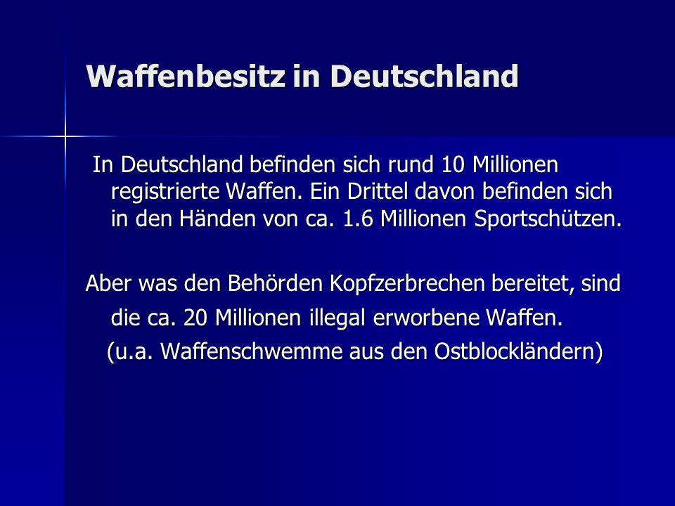 Waffenbesitz in Deutschland In Deutschland befinden sich rund 10 Millionen registrierte Waffen. Ein Drittel davon befinden sich in den Händen von ca.