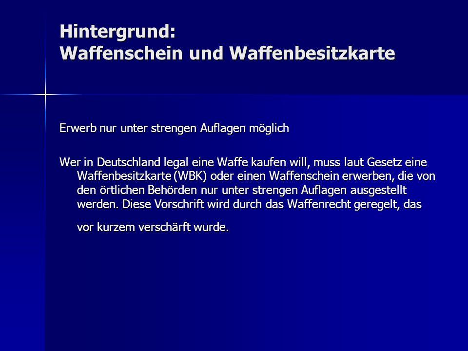 Hintergrund: Waffenschein und Waffenbesitzkarte Erwerb nur unter strengen Auflagen möglich Wer in Deutschland legal eine Waffe kaufen will, muss laut