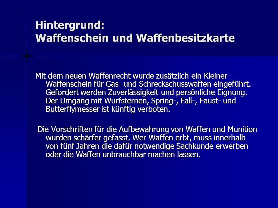 Hintergrund: Waffenschein und Waffenbesitzkarte Mit dem neuen Waffenrecht wurde zusätzlich ein Kleiner Waffenschein für Gas- und Schreckschusswaffen e