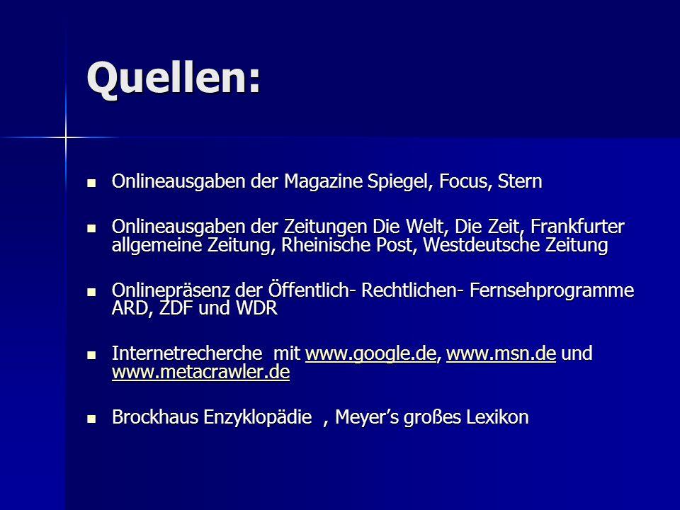 Quellen: Onlineausgaben der Magazine Spiegel, Focus, Stern Onlineausgaben der Magazine Spiegel, Focus, Stern Onlineausgaben der Zeitungen Die Welt, Di