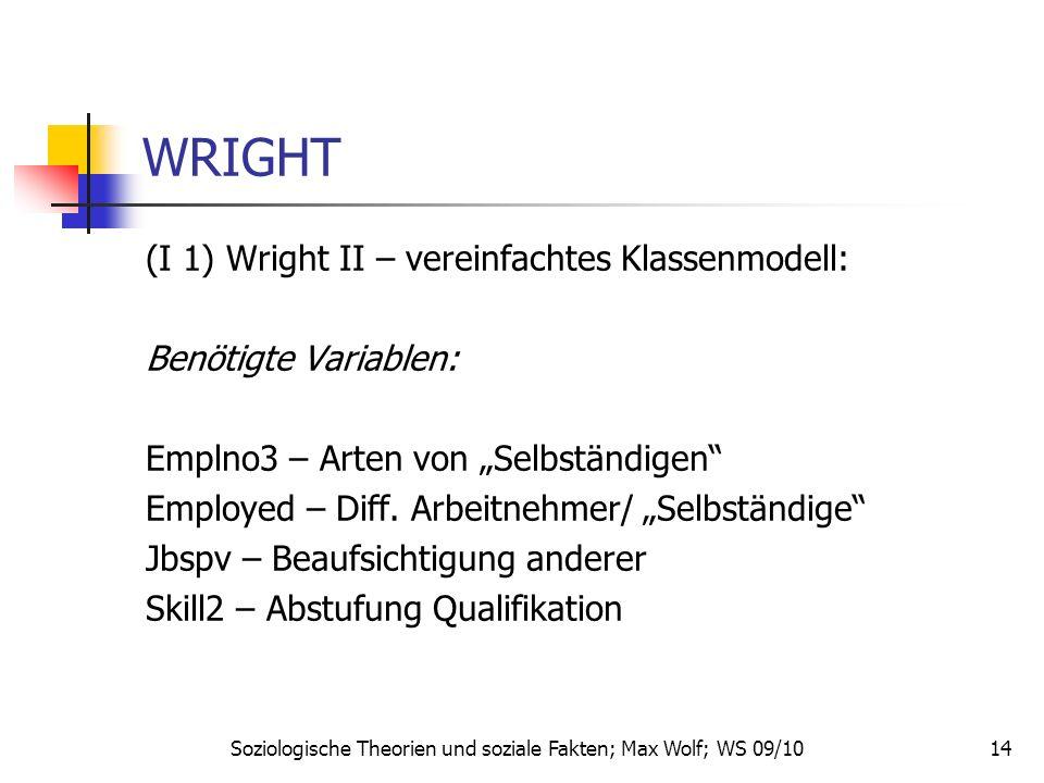 14 WRIGHT (I 1) Wright II – vereinfachtes Klassenmodell: Benötigte Variablen: Emplno3 – Arten von Selbständigen Employed – Diff. Arbeitnehmer/ Selbstä