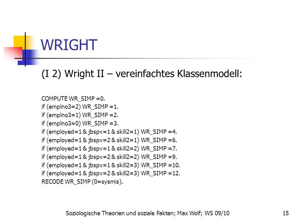 15 WRIGHT (I 2) Wright II – vereinfachtes Klassenmodell: COMPUTE WR_SIMP =0. if (emplno3=2) WR_SIMP =1. if (emplno3=1) WR_SIMP =2. if (emplno3=0) WR_S